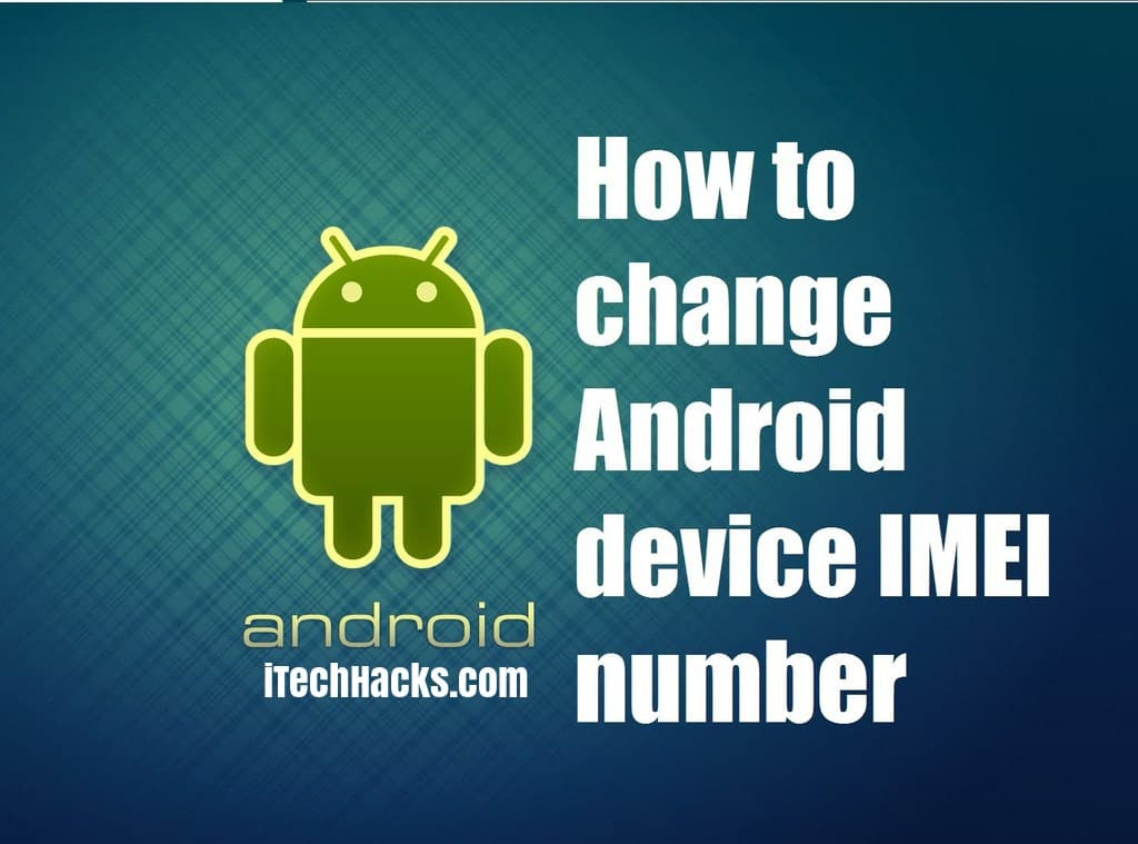 2019) How To Change IMEI Number of Android Phones (Latest)