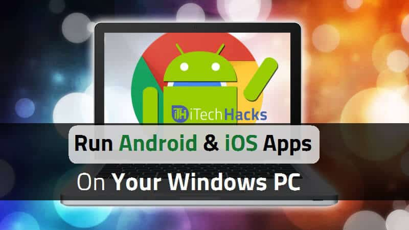 7 Emulators How To Run Android And Iphone Ios Apps On Pc
