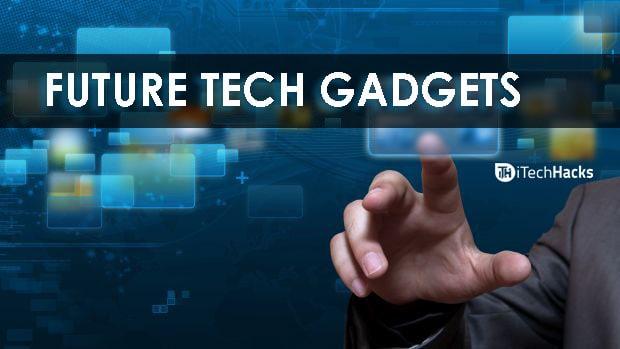 Top 5 Super Amazing Future Gadgets