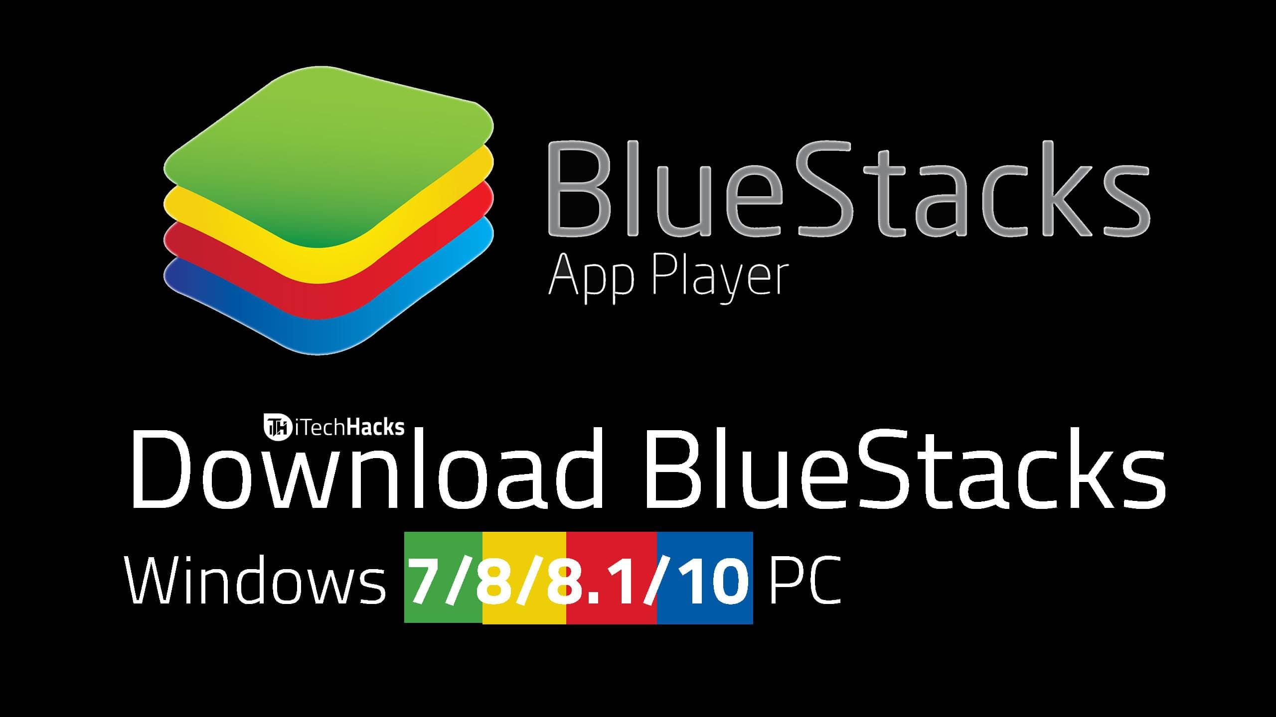 Download Bluestacks App For Windows 7/8/8.1/10