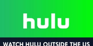 How To Unlock and Watch Hulu Outside the US