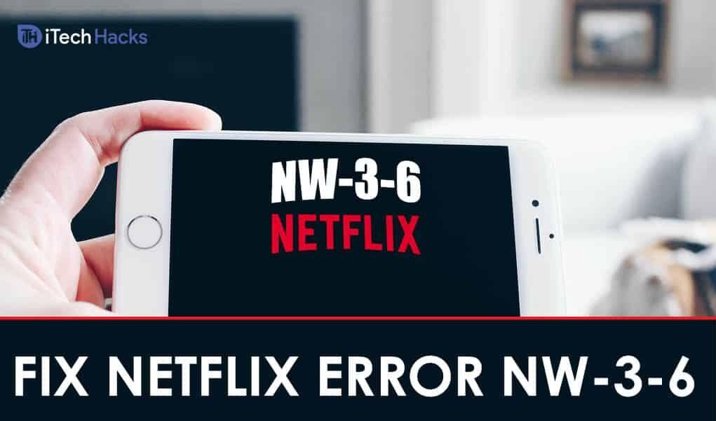 How To Fix Netflix Error Code NW-3-6