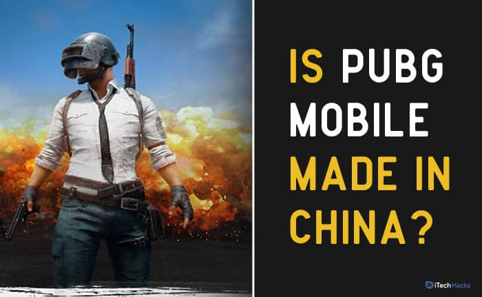 Is PUBG Mobile Made in China? Dilemma of Boycotting Chinese Apps!