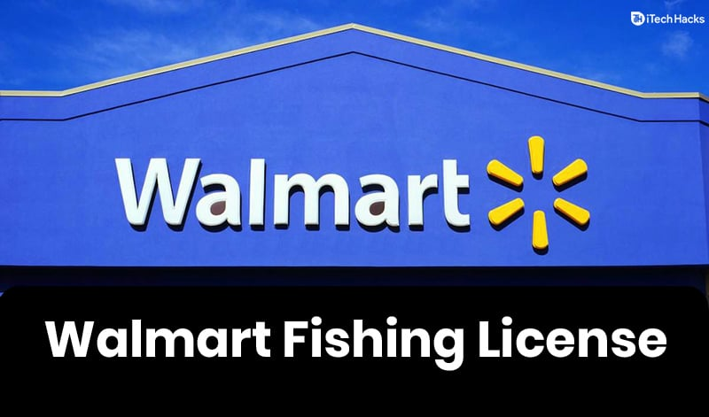 How To Get Walmart Fishing License: Its Cost & Need