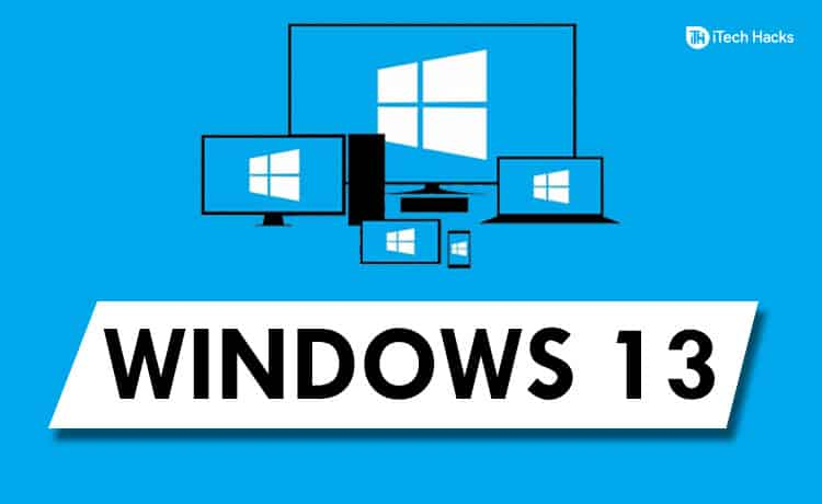 Windows 13 Rumors, Leaks, Features, News - Is this really coming?