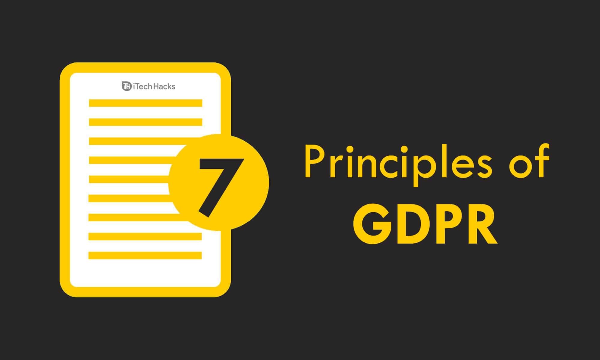 What is GDPR Compliance? 7 Principles of GDPR Explanied