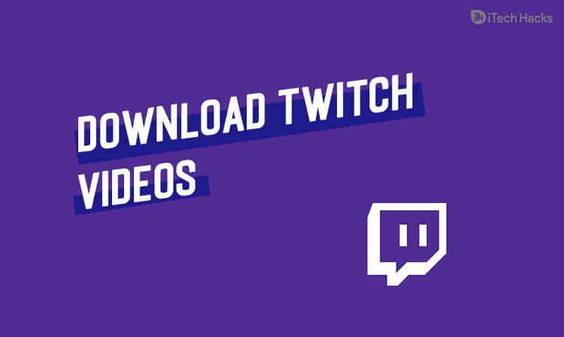 How To Download Videos from Twitch (New Methods)