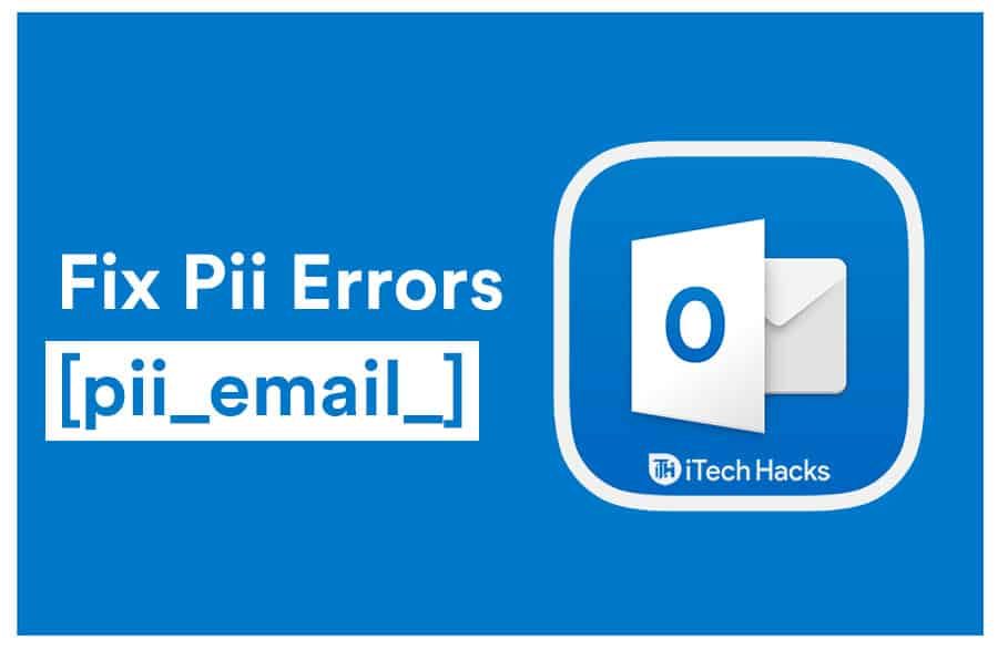 How to Fix Any Pii Errors [pii_email_] on Microsoft Outlook 2020