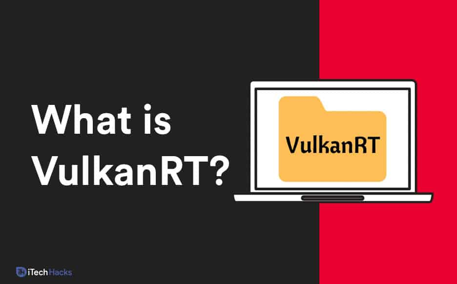 What is Vulkan Run Time Libraries (VulkanRT) - Guide