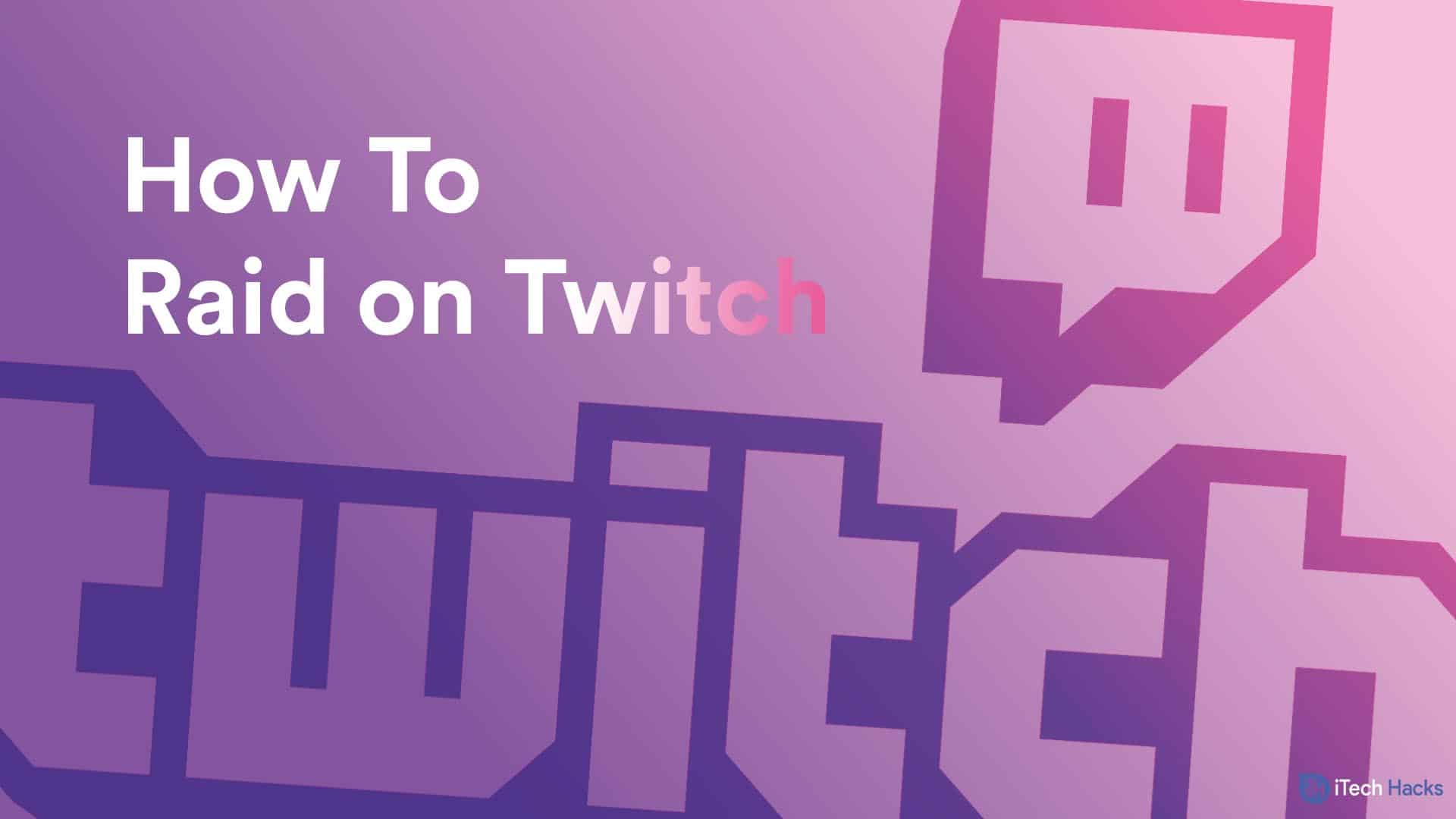 How To Raid on Twitch: How Raid Works Guide 2021