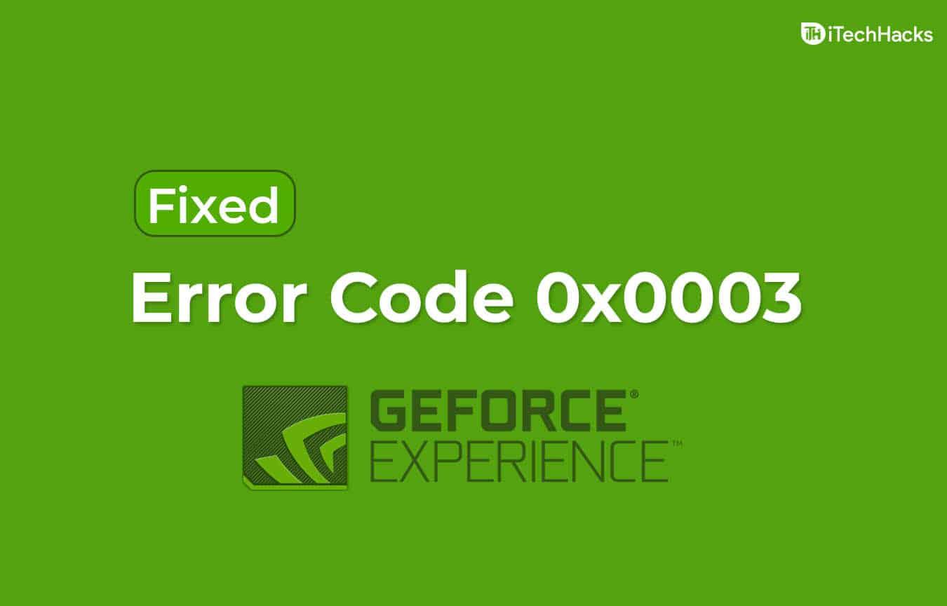 How to Fix Nvidia GeForce Experience Error Code 0x0003