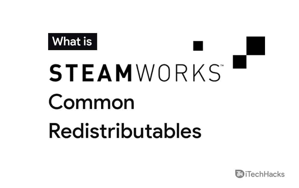What is Steamworks Common Redistributables?