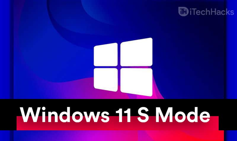 How To Turn Off S Mode on Windows 11