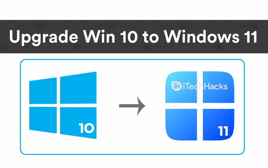 How to Upgrade Windows 10 to Windows 11