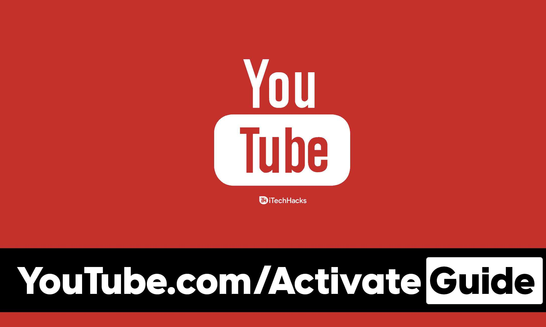 YouTube.com/Activate 2021: Guide to YouTube Activation