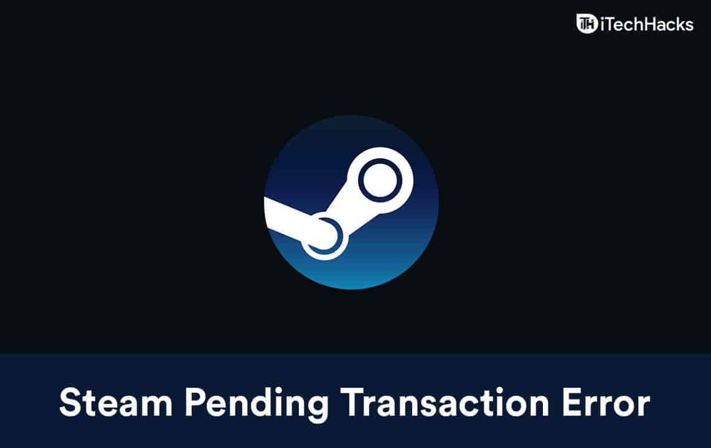 How to Fix Steam Pending Transaction Error