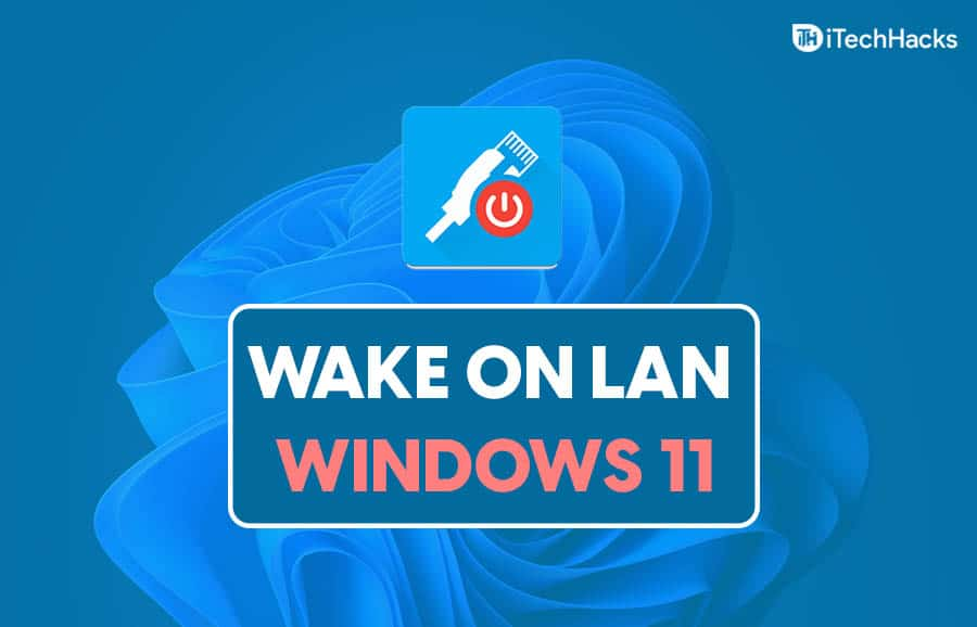 How To Enable Wake On Lan In Windows 11: Remotely Turn On PC