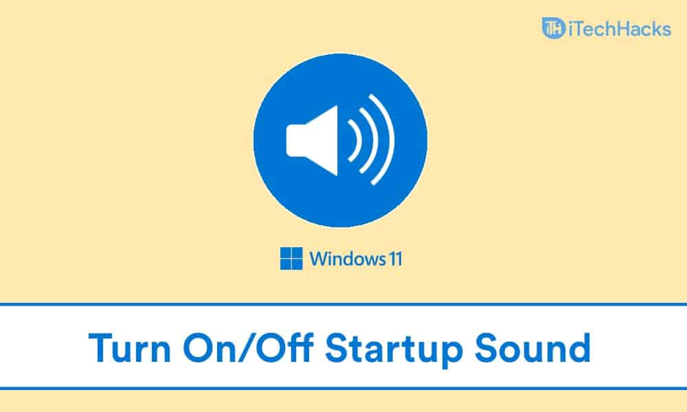 How To Enable Or Disable Windows 11's Startup Sound