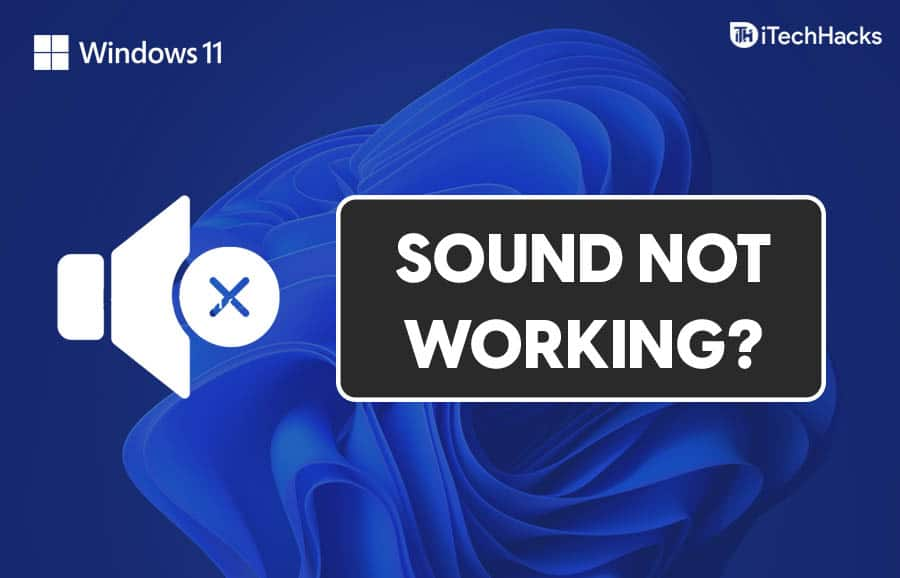 Windows 11 Sound Not Working? Here's How To Fix