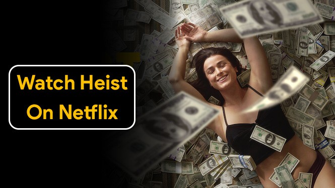 How To Watch Heist On Netflix For Free